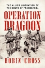Operation Dragoon: The Allied Liberation of the South of France: 1944 Cover Image