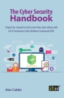 The Cyber Security Handbook: Prepare for, respond to and recover from cyber attacks with the IT Governance Cyber Resilience Framework (CRF) Cover Image