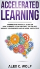 Accelerated Learning: An Effective Practical Guide on How to Easily Learn Any Skill or Subject, Improve Your Memory, and Be More Productive Cover Image