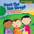 Does the Sun Sleep?: Noticing Sun, Moon, and Star Patterns (Cloverleaf Books (TM) -- Nature's Patterns) Cover Image