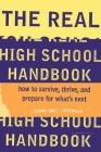 The Real High School Handbook: How to Survive, Thrive, and Prepare for What's Next Cover Image