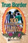True Border: 100 Questions and Answers about the U.S.-Mexico Frontera Cover Image