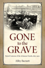 Gone to the Grave: Burial Customs of the Arkansas Ozarks, 1850-1950 Cover Image