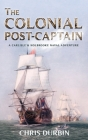The Colonial Post-Captain: A Carlisle and Holbrooke Naval Adventure Cover Image