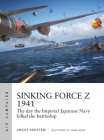 Sinking Force Z 1941: The day the Imperial Japanese Navy killed the battleship (Air Campaign) Cover Image