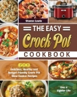 The Easy Crock Pot Cookbook: 600 Delicious, Healthy and Budget-Friendly Crock Pot Slow Cooker Recipes to Live a Lighter Life Cover Image