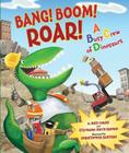 Bang! Boom! Roar! A Busy Crew of Dinosaurs Cover Image