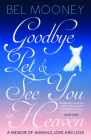 Goodbye, Pet & See You in Heaven: A Memoir of Animals, Love and Loss Cover Image