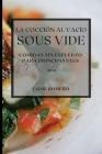 La Cocción al Vacío Sous-Vide 2021 (Sous Vide Cookbook 2021 Spanish Edition): Comidas Sin Esfuerzo Para Principiantes Cover Image