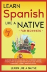 Learn Spanish Like a Native for Beginners - Level 1: Learning Spanish in Your Car Has Never Been Easier! Have Fun with Crazy Vocabulary, Daily Used Ph Cover Image