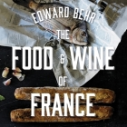 The Food and Wine of France: Eating and Drinking from Champagne to Provence Cover Image
