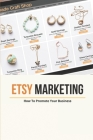 Etsy Marketing: How To Promote Your Business: Etsy Digital Marketing Cover Image