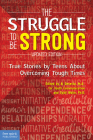 The Struggle to Be Strong: True Stories by Teens About Overcoming Tough Times (Updated Edition) Cover Image