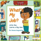 What's My Job?: Little Max Learns a Big Idea Cover Image
