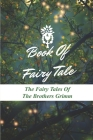 Book Of Fairy Tale: The Fairy Tales Of The Brothers Grimm: Original Grimms Fairy Tales Book Cover Image