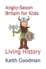 Anglo-Saxon Britain for Kids: Living History Cover Image