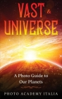 Vast Universe: A Photo Guide to Our Planets Cover Image