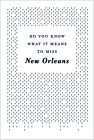 Do You Know What It Means to Miss New Orleans?: A Collection of Stories & Essays Set in the Big Easy Cover Image