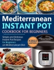 Mediterranean Instant Pot Cookbook: Simple and Delicious Instant Pot Recipes For Beginners on Mediterranean Diet Cover Image