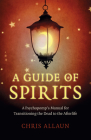 A Guide of Spirits: A Psychopomp's Manual for Transitioning the Dead to the Afterlife Cover Image