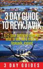 3 Day Guide to Reykjavik: A 72-Hour Definitive Guide on What to See, Eat & Enjoy in Reykjavik, Iceland Cover Image
