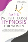 Rapid Weight Loss Hypnosis for Women: Increase Your Motivation, Burn Fat And Calories, Build Healthy Habits, And Achieve Mindful Eating With Hypnosis, Cover Image