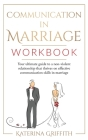 Communication in Marriage Workbook: Your ultimate Guide to a non-violent Relationship that Thrives on Effective Communication Skills in Marriage Cover Image