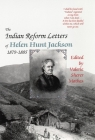 The Indian Reform Letters of Helen Hunt Jackson, 1879-1885 Cover Image