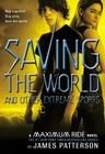Saving the World and Other Extreme Sports: A Maximum Ride Novel Cover Image