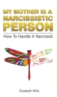 My Mother Is a Narcissistic Person: How to Handle a Narcissist Kindle Edition Cover Image