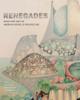 Renegades: Bruce Goff and the American School of Architecture Cover Image