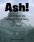 Ash!: From the May 18, 1980 explosion of Mount St. Helens Cover Image