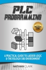 PLC Programming Using RSLogix 500: A Practical Guide to Ladder Logic and the RSLogix 500 Environment Cover Image