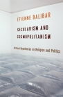 Secularism and Cosmopolitanism: Critical Hypotheses on Religion and Politics (European Perspectives: A Series in Social Thought and Cultur) Cover Image