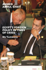 Egypt's Foreign Policy in Times of Crisis: My Testimony Cover Image