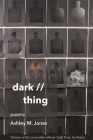 Dark // Thing: Poems Cover Image