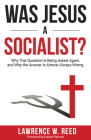Was Jesus a Socialist?: Why This Question Is Being Asked Again, and Why the Answer Is Almost Always Wrong Cover Image