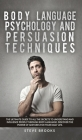 Body Language Psychology and Persuasion Techniques: The Ultimate Guide to all the Secrets to Understand and Influence People Through Body Language. Di Cover Image