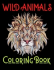 Wild Animals Coloring Book: 100 Unique Designs Including Lions, Elephants, Owls, Horses, Dogs, Cats, and Many More! (Animals with Patterns Colorin Cover Image
