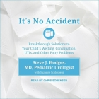 It's No Accident Lib/E: Breakthrough Solutions to Your Child's Wetting, Constipation, Utis, and Other Potty Problems Cover Image