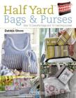 Half Yard (Tm) Bags & Purses: Sew 12 Beautiful Bags and 12 Matching Purses Cover Image