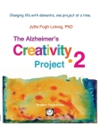 Alzheimer's Creativity Project-2: Your go-to resource for ideas on everything from art making to communication and problem solving Cover Image