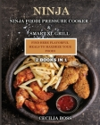 Ninja: 2 BOOKS IN 1: Ninja Foodi Pressure Cooker & Smart XL Grill. Find Here Flavorful Meals to Maximize Your Foodi Cover Image