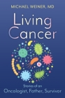 Living Cancer: Stories from an Oncologist, Father, and Survivor Cover Image