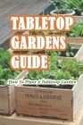 Tabletop Gardens Guide: How To Plant A Tabletop Garden: Beautiful Tutorials for Planting a Tabletop Garden Cover Image