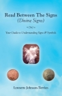 Read Between the Signs (Divine Signs): Your Guide to Understanding Signs & Symbols Cover Image