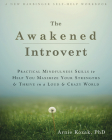 The Awakened Introvert: Practical Mindfulness Skills to Help You Maximize Your Strengths and Thrive in a Loud and Crazy World Cover Image