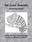 100 Color Animals - Coloring Book - Unique Mandala Animal Designs and Stress Relieving Patterns Cover Image