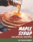 202 Special Maple Syrup Recipes: From The Maple Syrup Cookbook To The Table Cover Image