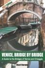 Venice, Bridge by Bridge: A guide to the bridges of Venice Cover Image